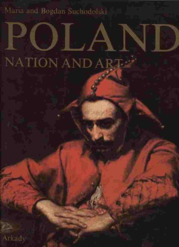 Poland - Nation and Art: A History of the Nation's Awareness and Its Expression in Art: ...