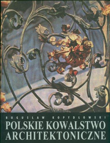 Polskie kowalstwo architektoniczne: BOGUS?AW KOPYD?OWSKI