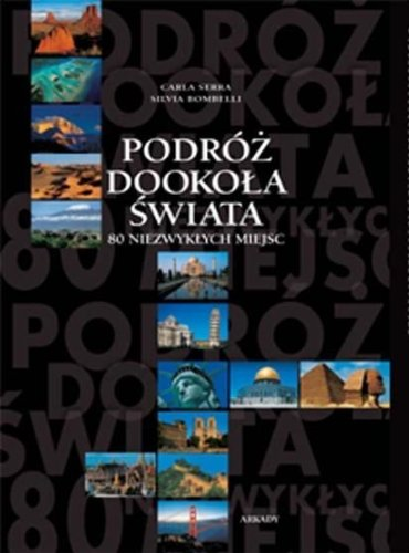 Podroz Dookola Swiata; 80 Niezwyklych Miejsc (Around the World in 80 Wonders): Carla Serra; Silvia ...