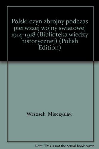 9788321407241: Polski czyn zbrojny podczas pierwszej wojny swiatowej 1914-1918 (Biblioteka wiedzy historycznej) (Polish Edition)
