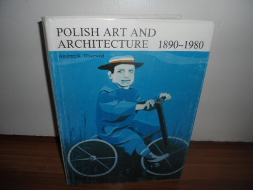 AN OUTLINE HISTORY OF POLISH 20TH CENTURY ART AND ARCHITECTURE: Olszewski, Andrzej K