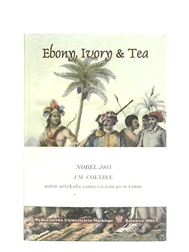 Ebony, Ivory & Tea (8322613180) by J.M. Coetzee; Diana Brydon; Ampie Coetzee; Michael Green; Elmar Lehmann; Shankar Raman; Gerhard Stilz; Helen Tiffin; Johan van Wyk; Erhard Reckwitz