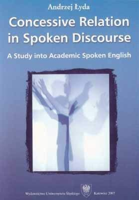 9788322616338: Concessive Relation in Spoken Discourse: A Study into Academic Spoken English
