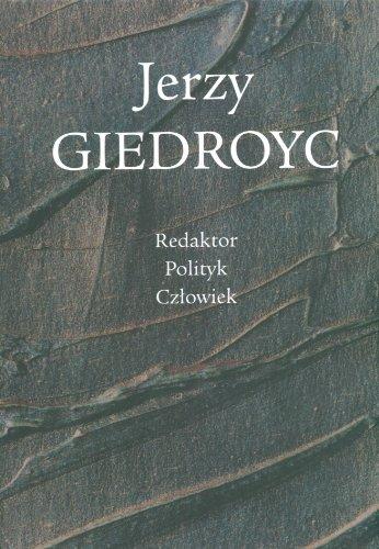 Jerzy Giedroyc : redaktor, polityk, czlowiek --: Krzysztof Pomian