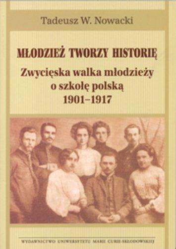 9788322732656: Mlodziez tworzy historie. Zwycieska walka mlodziezy o szkole polska 1901-1917 (polish)