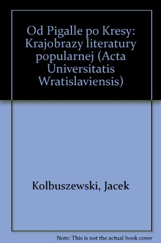 Od Pigalle po Kresy: Krajobrazy literatury popularnej: Kolbuszewski, Jacek