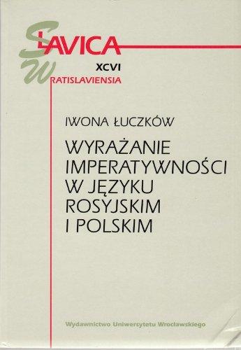 Wyrazanie imperatywnosci w jezyku rosyjskim i polskim. Slavica Wratislaviensia XCVI.: Luczkow, ...