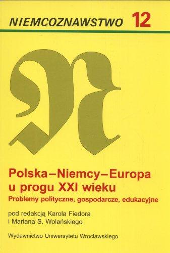 Polska-Niemcy-Europa U Progu XXI Wieku: Problemy Polityczne, Gospodarcze, Edukacyjne: Fiedora, ...