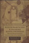 9788322927960: Rozum praktyczny w filozofii Kanta i Fichtego