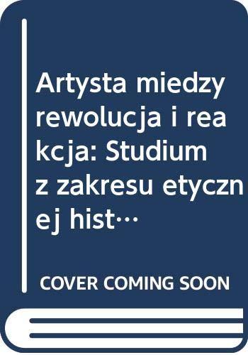 Artysta miedzy rewolucja i reakcja: Studium z: Piotrowski, Piotr