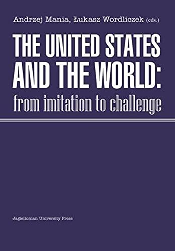 The United States and the World - From Imitation to Challenge (Paperback): Andrzej Mania