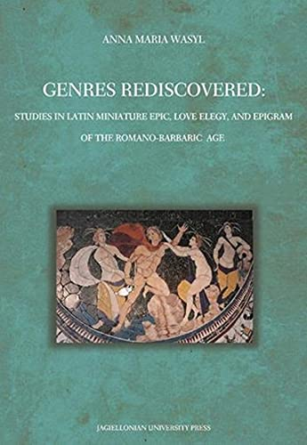 9788323330899: Genres Rediscovered - Studies in Latin Miniature Epic, Love Elegy, and Epigram of the Romano-Barbaric Age