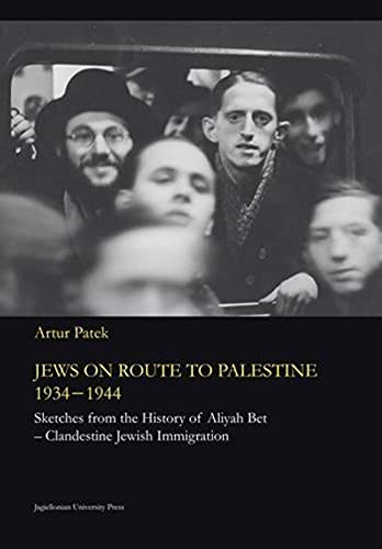 Jews on Route to Palestine, 1934-1944: Sketches From the History of Aliyah Bet_Clandestine Jewish ...