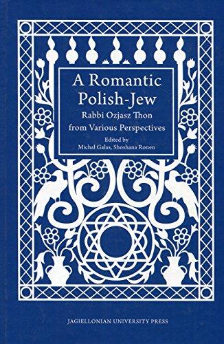 9788323338727: A Romantic Polish-Jew: Rabbi Ozjasz Thon from Various Perspectives (Studies in Jewish Civilization in Poland)