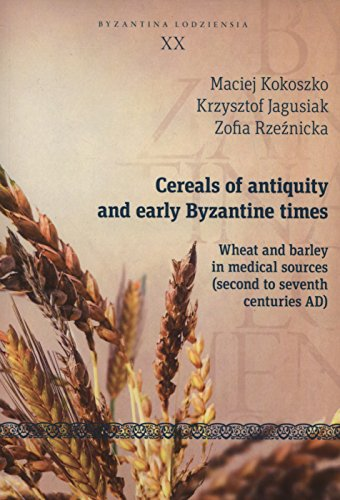 9788323339014: Cereals of Antiquity and Early Byzantine Times: Wheat and Barley in Medical Sources (Second to Seventh Centuries) (Byzantina Lodziensia)