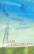 Niebo dla akrobaty: Grzegorczyk, Jan