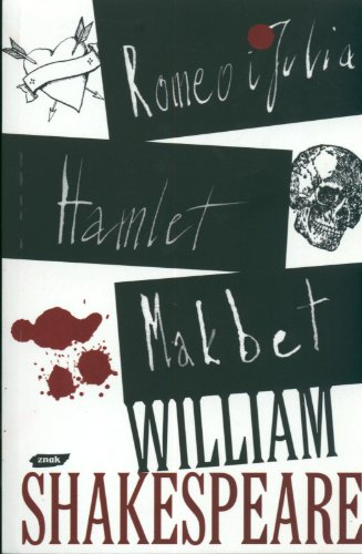 Romeo i Julia Hamlet Makbet: Shakespeare, William