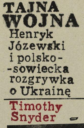 9788324010332: Tajna wojna Henryk Jozewski i polsko sowiecka rozgrywka o Ukraine