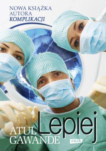 9788324015023: Lepiej Zapiski chirurga o efektywnosci medycyny