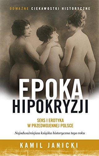 Epoka hipokryzji. Seks i erotyka w przedwojennej: Janicki Kamil