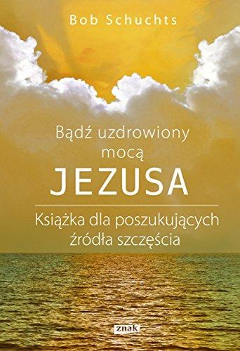 9788324032808: Badz uzdrowiony moca Jezusa