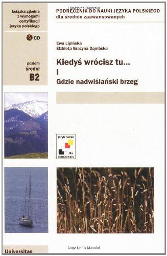 9788324206025: Kiedys wrocisz tu... Gdzie nadwislanski brzeg. A Polish Language Textbook for Intermediate cz. I