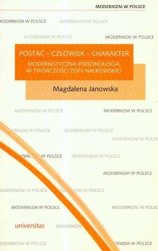 Postac czlowiek charakter modernistyczna personologia w tworczosci Zofii Nalkowskiej: Janowska, ...