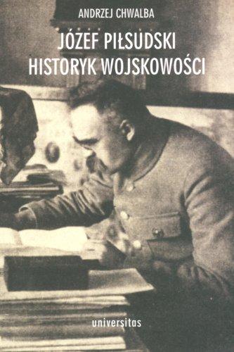9788324207084: Józef Pilsudski. Historyk wojskowosci