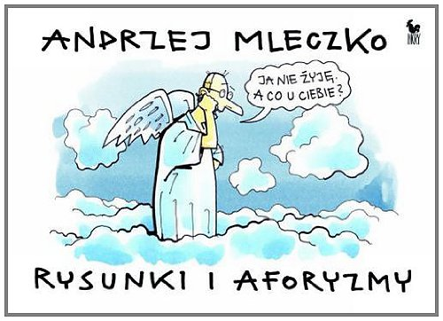 Rysunki i aforyzmy: Mleczko, Andrzej