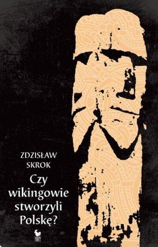 Czy wikingowie stworzyli Polske?: Skrok Zdzislaw