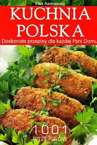 Kuchnia Polska 1001 Przepisow: Ewa Aszkiewicz