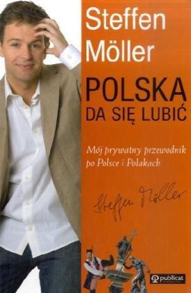 Polska Da Sie Lubic - Moj Prywatny Przewodnik po Polsci i Polakach: Steffen M� ller