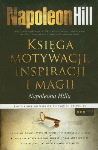 9788324629268: Ksiega motywacji inspiracji i magii Napoleona Hilla