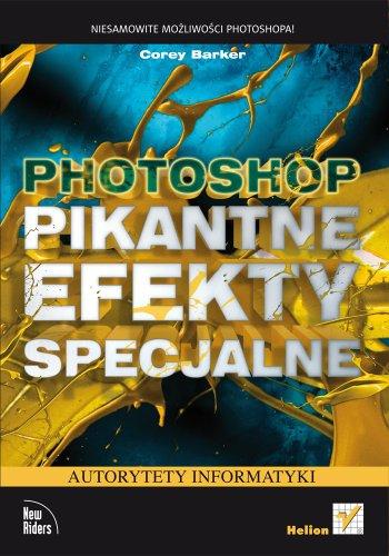 9788324670864: Photoshop Pikantne efekty specjalne