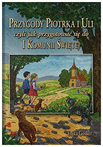 Przygody Piotrka i Uli czyli jak przygotowac sie do I Komunii Swietej: n/a
