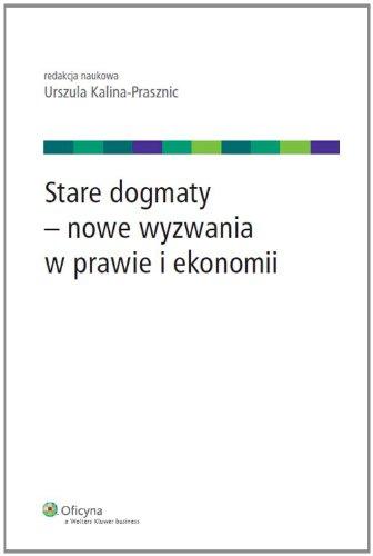 9788326445699: Stare dogmaty nowe wyzwania w prawie i ekonomii