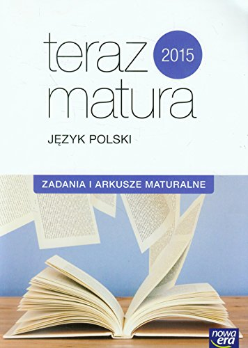 9788326720314: Teraz matura 2015 Jezyk polski Zadania i arkusze maturalne: Szkola ponadgimnazjalna