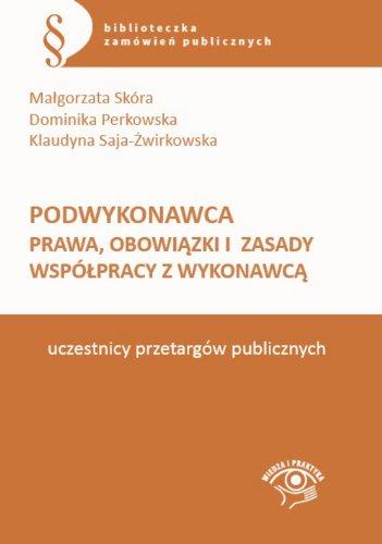 9788326928550: Podwykonawca Prawa, obowiazki i zasady wspólpracy z wykonawca: uczestnicy przetargów publicznych