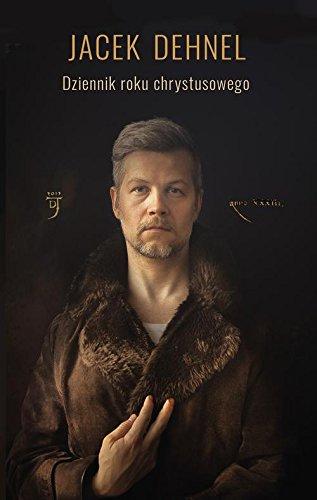 Dziennik roku chrystusowego (Paperback): Jacek Dehnel