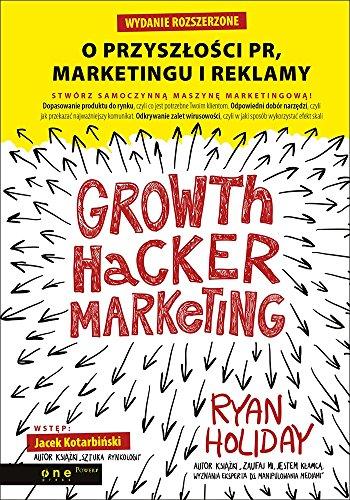 9788328307285: Growth Hacker Marketing O przyszlosci PR, marketingu i reklamy