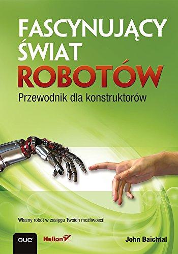 Fascynujacy swiat robotow. Przewodnik dla konstruktorow: Baichtal John