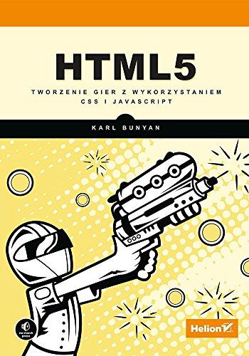 HTML5 Tworzenie gier z wykorzystaniem CSS i: Bunyan, Karl