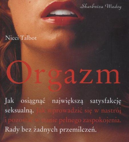 9788360158173: Orgazm Jak osiagnac najwieksza satysfakcje seksualna