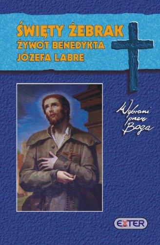 9788360299425: Swiety zebrak Zywot Benedykta Józefa Labre