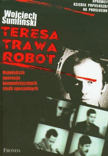 9788360335734: Teresa Trawa Robot: Najwieksza operacja komunistycznych sluzb specjalnych