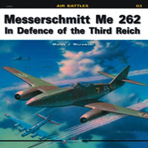 12003.Air Battles. 03; Me 262 in Defence of the Third Reich: Marek J.Murawski
