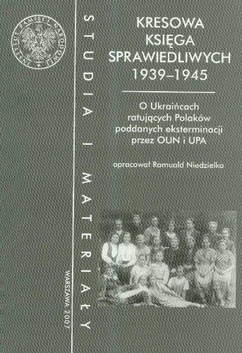 9788360464618: Kresowa Ksiega Sprawiedliwych 1939-1945: O Ukraincach Ratujacych Polakow Poddanych Eksterminacji Przez OUN I UPA (Polish Edition)