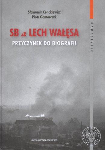 SB a Lech Walesa. Przyczynek do biografii: Slawomir Cenckiewicz ,