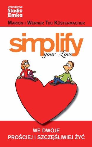 9788360652312: Simplify your Love: We dwoje i prosciej i szczesliwiej zyc