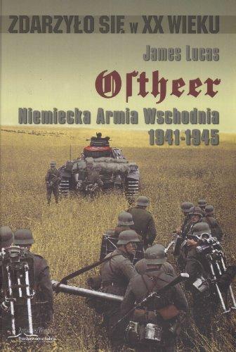 9788360682074: Ostheer. Niemiecka Armia Wschodnia 1941-1945